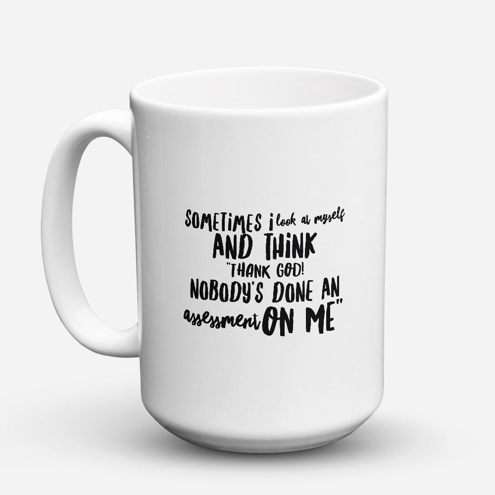 "Limited Edition - ""Assessment On Me"" 15oz Mug - Social Worker Mugs - Mugdom Coffee Mugs"