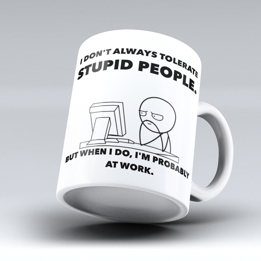"Limited Edition - ""Stupid People"" 11oz Mug - Funny Mugs - Mugdom Coffee Mugs"
