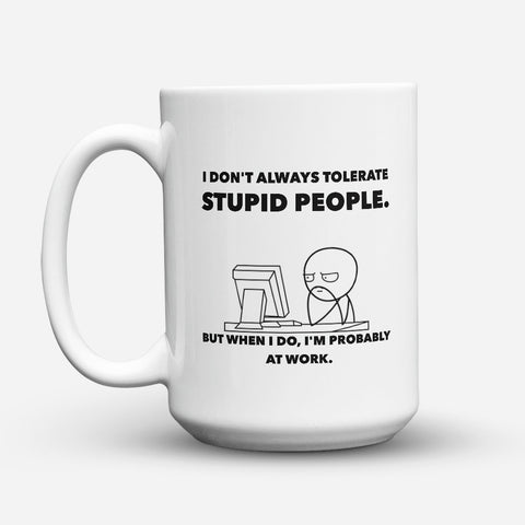 "Limited Edition - ""Stupid People"" 15oz Mug"