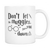 "Limited Edition - ""Don't Let The Muggles Get You Down"" 11 oz Mug - TV Mugs - Mugdom Coffee Mugs"