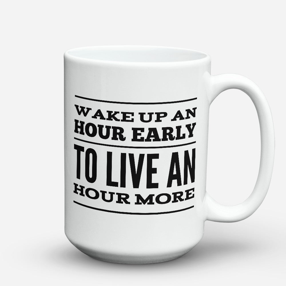 "Limited Edition - ""Wake Up An Hour Early"" 15oz Mug"
