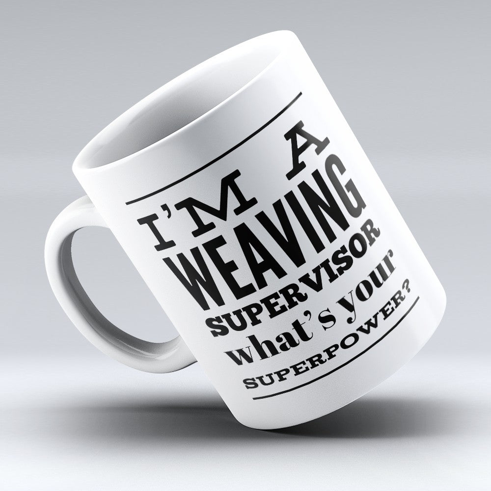 "Limited Edition - ""Weaving Supervisor"" 11oz Mug"