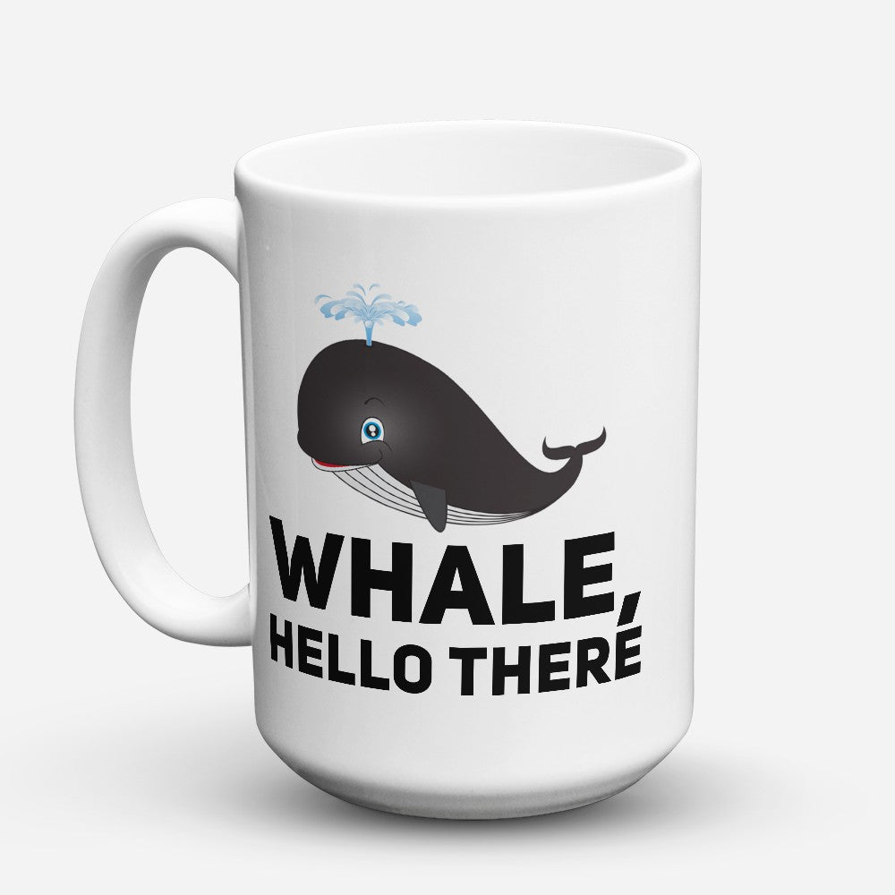 "Limited Edition - ""Whale Hello There"" 15oz Mug"