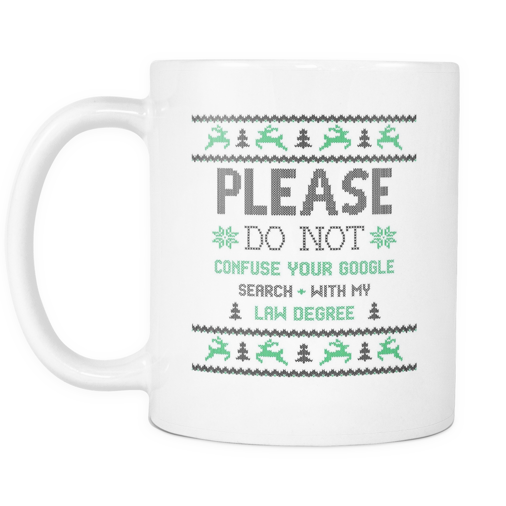 Ugly Christmas Mug - Please Do Not Confuse Your Google Search With My Law Degree - Lawyer Mugs - Mugdom Coffee Mugs