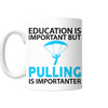 "Limited Edition - ""Pulling Is Importanter"" 11 oz Mug - Mugdom Coffee Mugs"