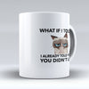 "Limited Edition - ""What If I Told You"" 11oz Mug - Teacher Mugs - Mugdom Coffee Mugs"
