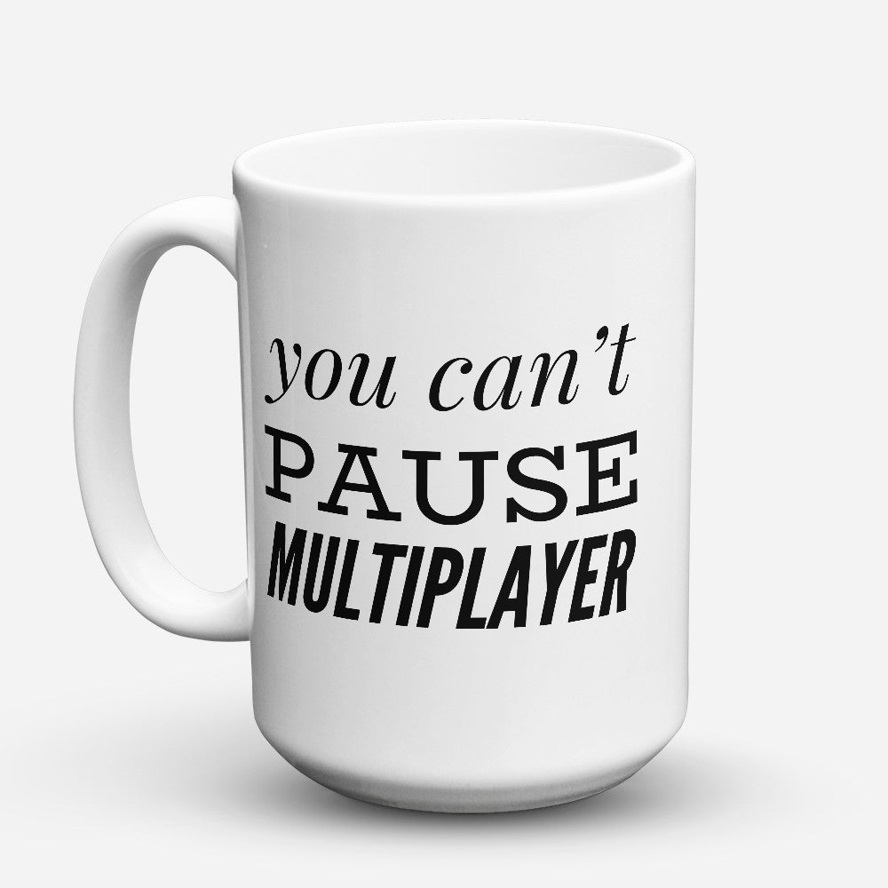"Limited Edition - ""You Cant Pause Multiplayer"" 15oz Mug"