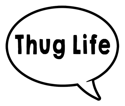 Thug Life/Watch me Whip Speech Bubble