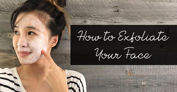 How to Exfoliate Your Face - Trufora
