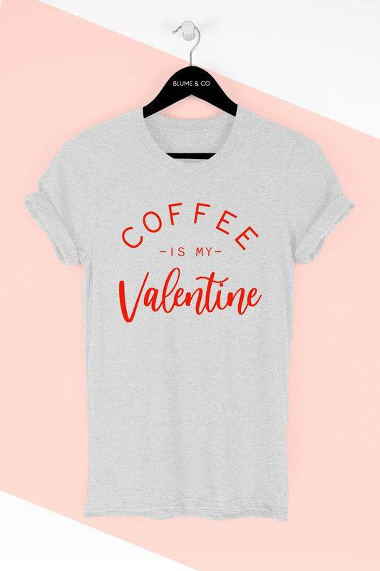 Coffee Is My Valentine- Gray T-Shirt