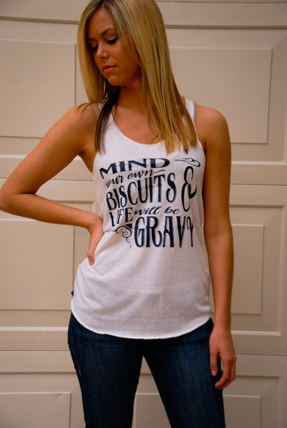 Mind your own biscuits and life will be gravy tank!  20 colors available!