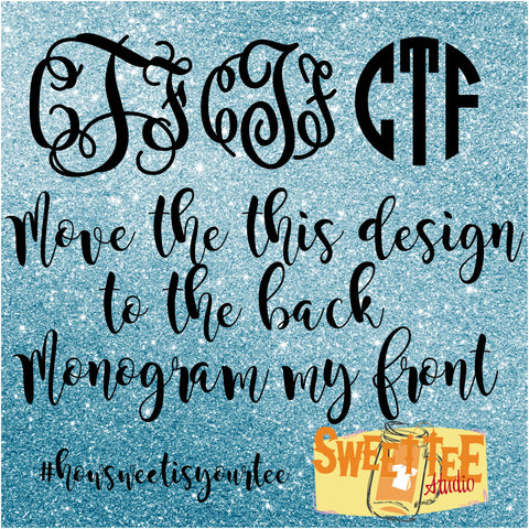 Move the shirt design to the back and add my Monogram to the front for Sweet Tee Studio shirt/tank designs
