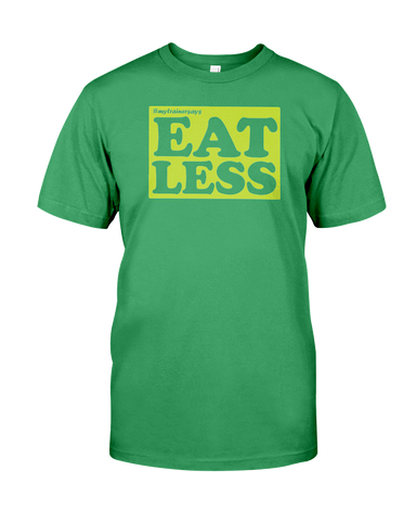 Eat Less (Unisex T-Shirt)