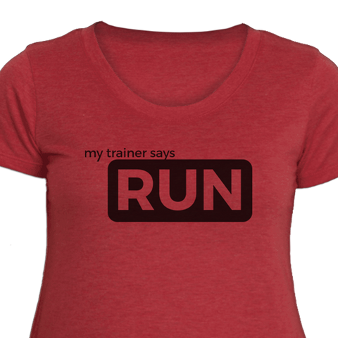 My Trainer Says Run Women's Fitness T-Shirt