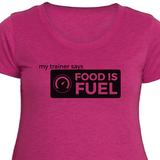 Food Is Fuel Fitness T-Shirt by My Trainer Says