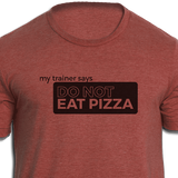 My Trainer Says Do Not Eat Pizza