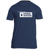 Drink Water (white) Fitness T-Shirt