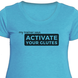 My Trainer Says Activate Your Glutes T-Shirt