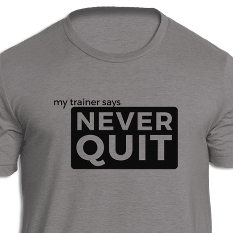 My Trainer Says Never Quit Fitness T-shirt
