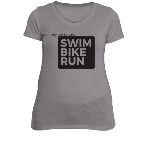 My Trainer Says Swim Bike Run Women's Fitness T-Shirt