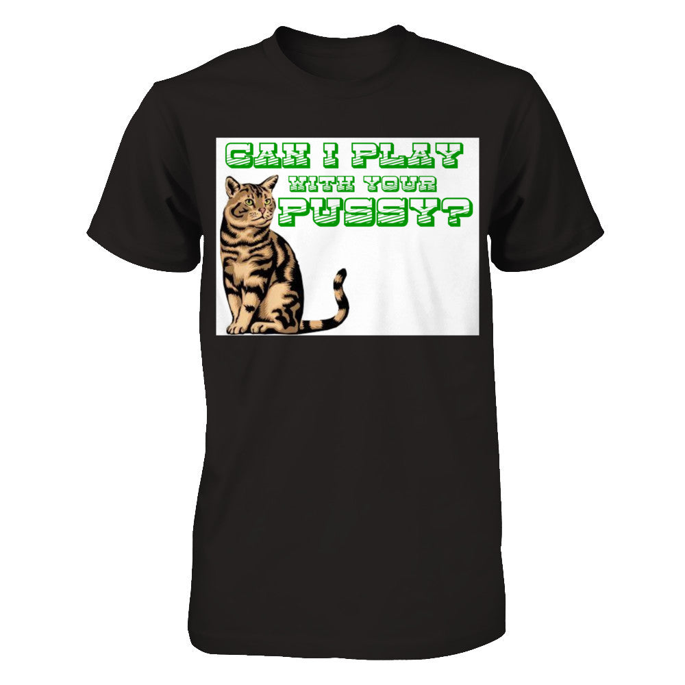 Can I play With Your Pussy T shirt
