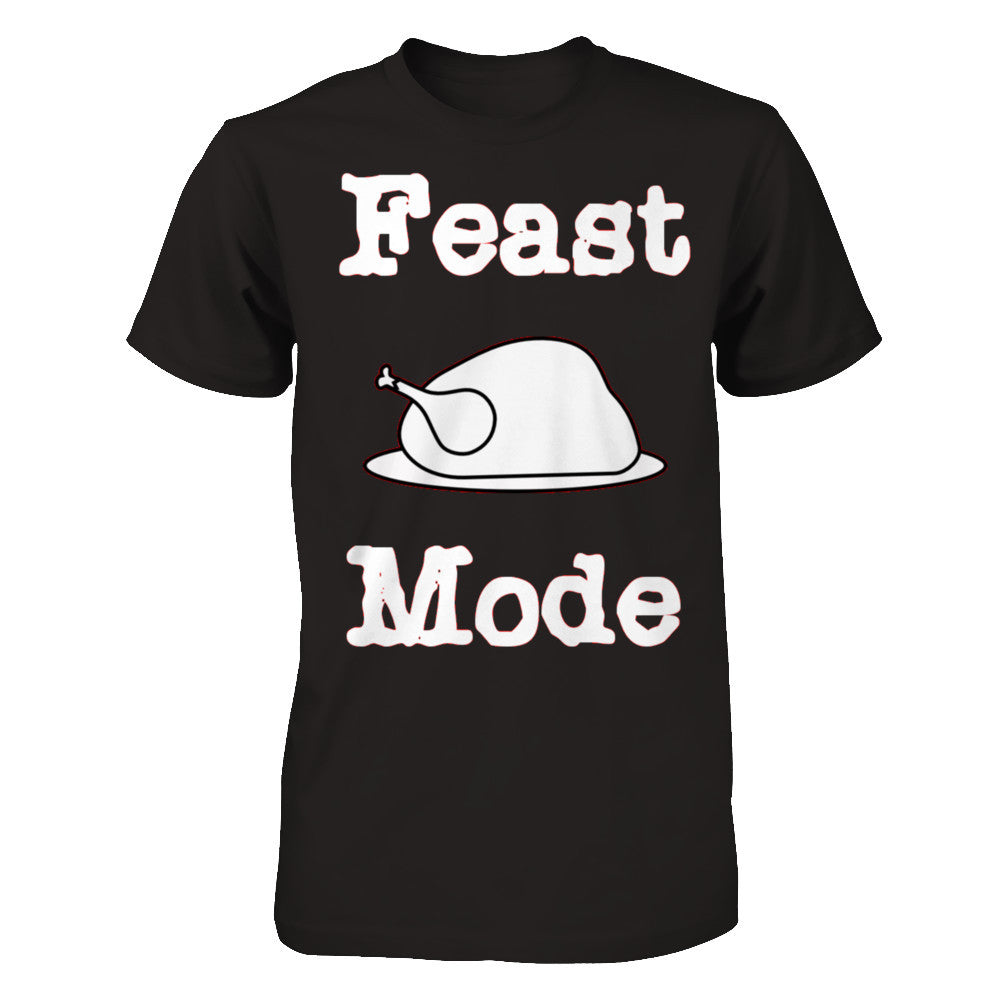 Feast Mode Turkey T shirt