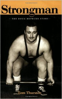 Strongman - The Doug Hepburn Story by Tom Thurston