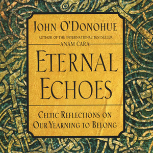 Eternal Echoes by John O'Donohue - Book Review - by the Rev. Elaine Breckenridge