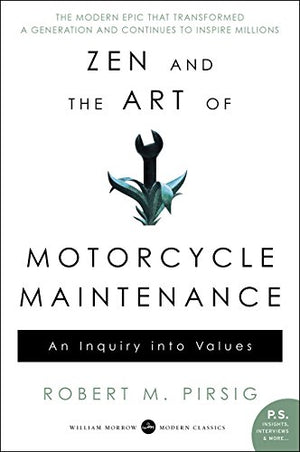 Zen And The Art Of Motorcycle Maintenanc by Robert Pirsig