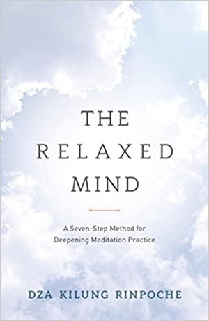 Relaxed Mind A Seven-Step Method For Deepening Meditation P