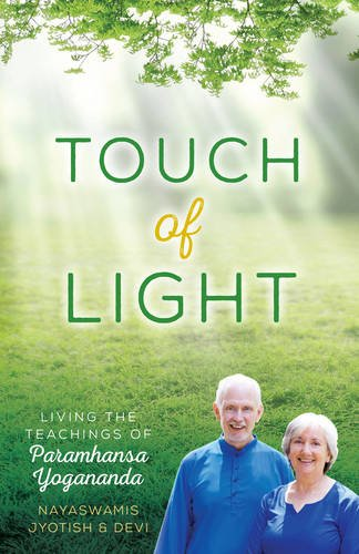 Touch Of Light Living The Teachings Of Paramhansa Yogananda by Jyotish And Devi Novak