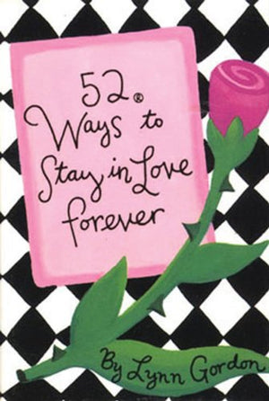 52 Ways To Stay In Love Forever by L Gordon