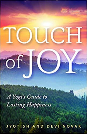 Touch Of Joy A Yogis Guide To Lasting Happiness by Jyotish Novak