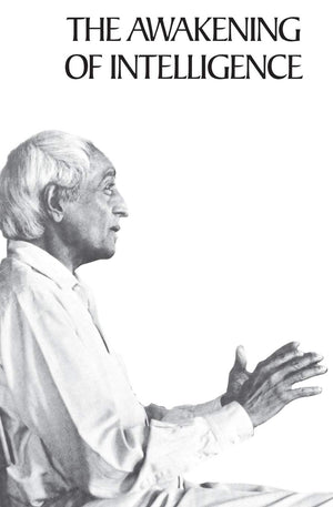Awakening Of Intelligence by J Krishnamurti