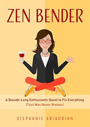 Zen Bender A Decadelong Enthusiastic Quest To Fix Everythi by Stephanie Krikorian