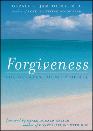 Forgiveness The Greatest Healer Of All by G Jampolsky