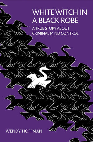 White Witch In A Black Robe: A True Story About Criminal Min by Wendy Hoffman