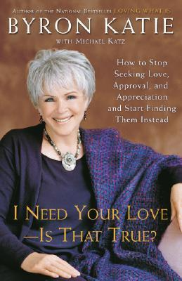 I Need Your Love Is That True by Byron Katie