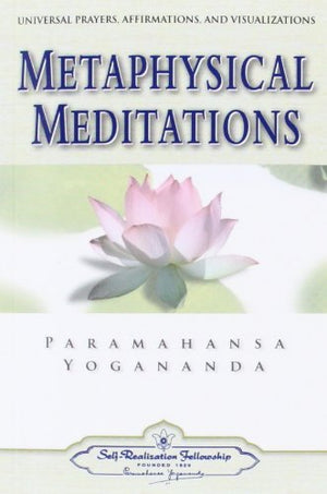 Metaphysical Meditations by P Yogananda
