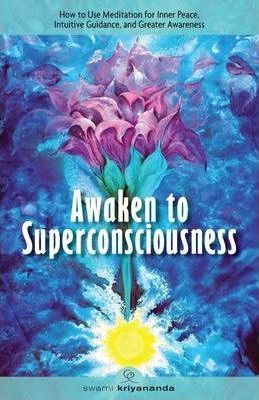 Awaken To Superconsciousness by Swami Kriyananda