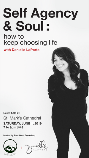June 01, 2019 - Saturday 7-9pm - SELF AGENCY & SOUL : how to keep choosing life - with Danielle Laporte