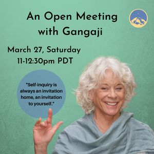 March 27, 2021 - Saturday 11-12:30pm PDT - An Open Meeting - with Gangaji - Webinar