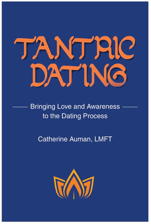 January 10, 2019 - Thursday 7-8:30pm - Tantric Dating: Bringing Love and Awareness to the Dating Process - with Catherine Auman