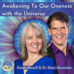 March 06, 2021 - Saturday 10-2pm PST - Awakening to our Oneness with the Universe - with Dr. Eben Alexander & Karen Newell - Webinar