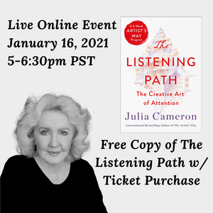 January 16, 2021 - Saturday 5-6:30pm PST - The Listening Path Book Release - with Julia Cameron & Joel Fotinos - Webinar