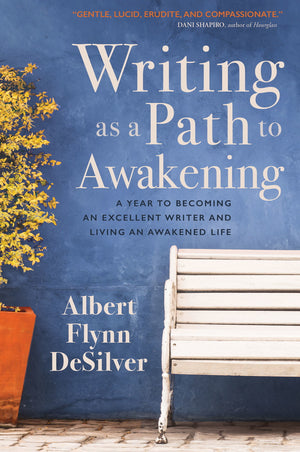 April 21, 2018 - Saturday 1-4pm - Writing as a Path to Awakening - with Albert Flynn DeSilver