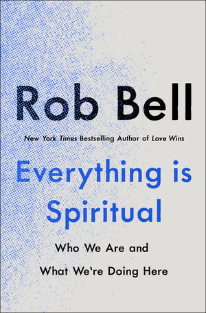 October 07, 2020 - Wednesday 5-6pm Pacific - Everything is Spiritual: Book Talk & Live Q&A - with Rob Bell