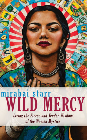 March 28, 2019 - Thursday 7-8:30pm - Wild Mercy - with Mirabai Starr