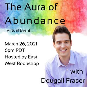 March 26, 2021 - Friday 6-7:30pm PDT - The Aura of Abundance - with Dougall Fraser - Webinar