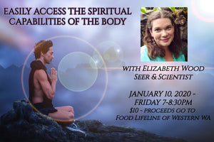 January 10, 2020 - Friday 7-8:30pm - Easily Access the Spiritual Capabilities of the Body - with Elizabeth Wood